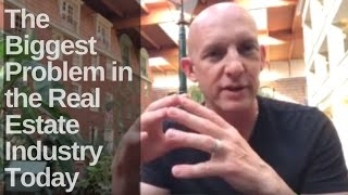The Biggest Problem in the Real Estate Industry Today - Kevin Ward
