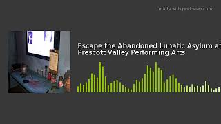 Escape the Abandoned Lunatic Asylum at Prescott Valley Performing Arts