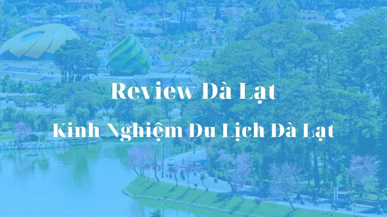 Review Đà Lạt | Kinh Nghiệm Du Lịch Đà Lạt | DaLat