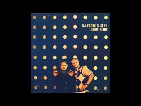 DJ Vadim & Sena - Grow Slow