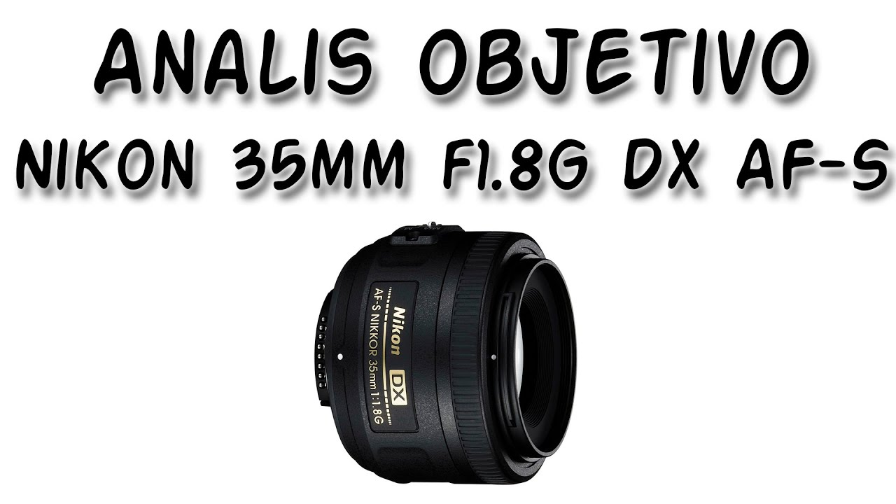 Análisis Objetivo - Nikon 35mm f1.8G DX AF-S - en Español - YouTube