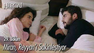 Miran, Reyyan'ı sakinleştiriyor - Hercai 29. Bölüm
