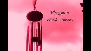 Balance Your Mind with Modal Wind Chimes - (Phrygian)