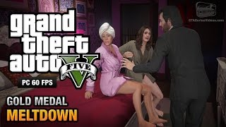 GTA 5 PC - Mission #71 - Meltdown [Gold Medal Guide - 1080p 60fps]