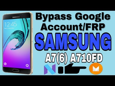 Samsung Galaxy A7(6)A710FD Bypass Google Account Nougat To Marshmallow
