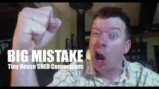 Don't Convert A Shed Into A Tiny House! Reasons Why....