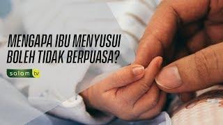 Kenapa Ibu Menyusui Boleh Tidak Berpuasa - Ustadz Ahmad Hawasyi, Lc
