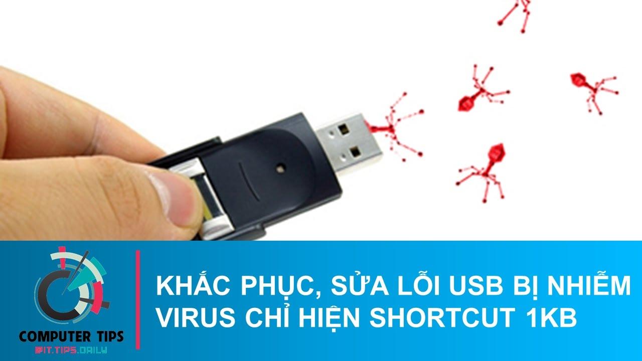 [COMPUTER TIPS] KHẮC PHỤC, SỬA LỖI USB BỊ NHIỄM VIRUS CHỈ HIỆN SHORTCUT 1KB