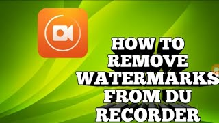 HOW TO REMOVE WATERMARKS FROM DU RECORDER *NO ROOTS*