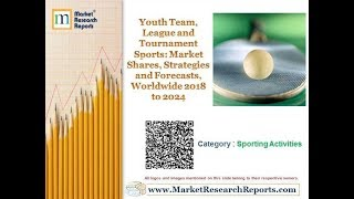 Youth Team, League and Tournament Sports: Market Shares and Forecasts, Worldwide 2018 to 2024