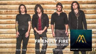 Nothing More - Friendly Fire (Audio Stream)