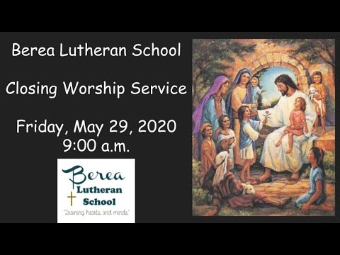 5/29/20 Closing Service - Berea Lutheran School
