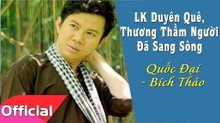 LK Duyên Quê, Thương Thầm Người Đã Qua Sông - Quốc Đại ft. Bích Thảo [Liveshow HD]