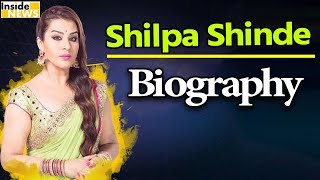 जानिए कौन है Shilpa Shinde | Biography and Life story | BIGG BOSS UPDATES