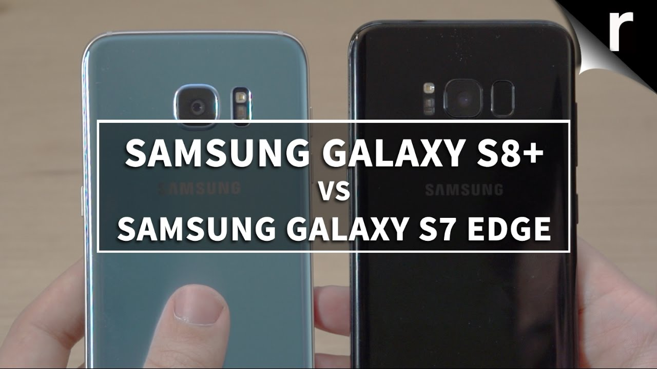 Samsung Galaxy S8 Plus vs S7 Edge: Should I upgrade my ...