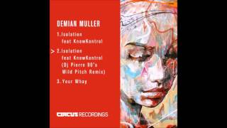 Demian Muller ft KnowKontrol - Isolation - inc DJ Pierre 90