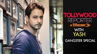 Gangster : World TV Premiere | Exclusive Interview of Yash Dasgupta |  Tollywood Reporter