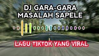 DJ GARA-GARA MASALAH SAPELE,LAGU TIKTOK VIRAL