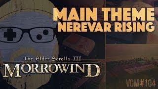 VGM #104: Call of Magic/Nerevar Rising (The Elder Scrolls III: Morrowind Main Theme)