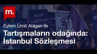 Tartışmaların odağında: İstanbul Sözleşmesi - Eylem Ümit Atılgan ile söyleşi