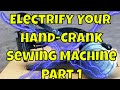 How to electrify your Chinese Leather Patcher Sewing Machine Part 1