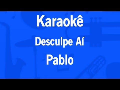 Karaokê Desculpe Aí - Pablo
