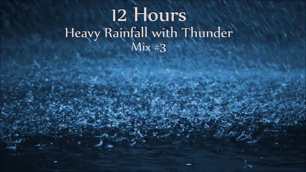 12 hours heavy rainfall and thunder mix 3 ambient sleep sounds
