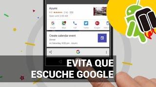 Cómo evitar que Google nos escuche desde el móvil