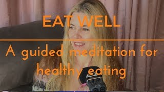 EAT WELL- A GUIDED MEDITATION for eating well and sleep
