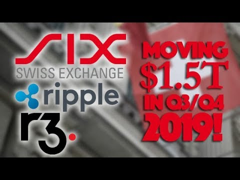 Ripple XRP: SIX Swiss Stock Exchanges Chooses R3 To Move $1.5 Trillion In Assets - Q3/Q4 2019!