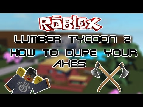 [ROBLOX] Lumber Tycoon 2: How to dupe axes