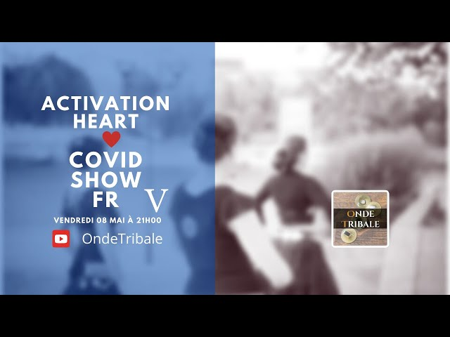 Activation Heart Covid Show Ed.05 | Onde Tribale