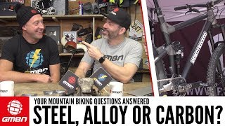 Steel, Alloy, or Carbon Fiber?   Ask GMBN Anything About Mountain Biking