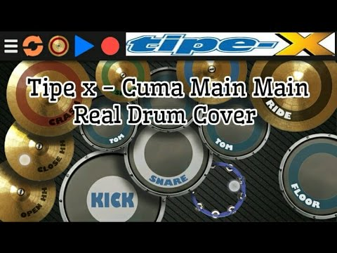 Tipe X - Cuma Main Main - (Real Drum Cover)
