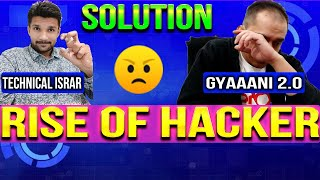 THE RISE OF HACKER | GYAANI 2.0 CHANNEL HACKED | Technical YOGI & Technical Israr Misused | Solution