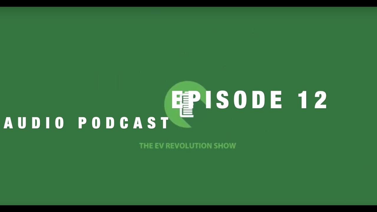 Episode #12 of the EV Revolution Show Audio Podcast