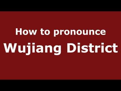 How to Pronounce Wujiang District - PronounceNames.com