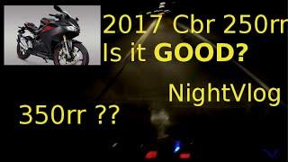 2017 Honda Cbr 250rr - Will it be Good? - NightVlog