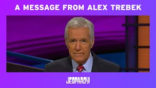 A Message From Alex Trebek | JEOPARDY!