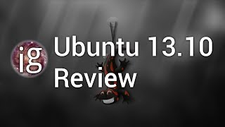 Ubuntu 13.10 Review - Linux Distro Reviews