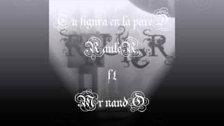 TU FIGURA EN LA PARED;RAULER FT MR NANDO BROW FAMILI WL RECORDS