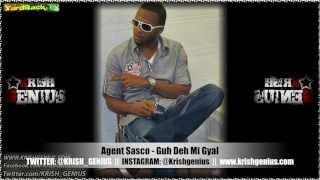 Agent Sasco - Guh Deh Mi Gyal [Pop Style Riddim] Feb 2013