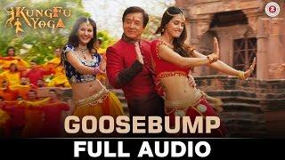 Goosebump - Full Audio | Kung Fu Yoga | Jackie Chan, Sonu Sood, Disha P & Amyra D | Fazilpuria |