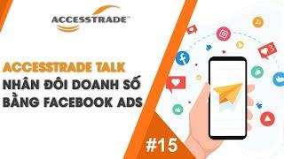 ACCESSTRADE TALK #15 NHÂN ĐÔI DOANH SỐ BẰNG FACEBOOK ADS