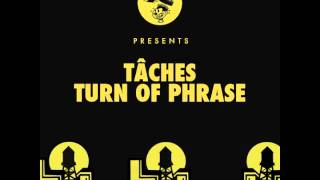 TÂCHES - Turn Of Phrase