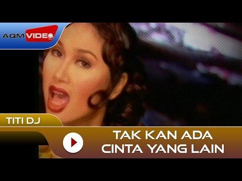 Titi DJ - Tak Kan Ada Cinta Yang Lain