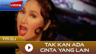 Titi DJ - Tak Kan Ada Cinta Yang Lain | Official Video