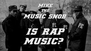 IS RAP REALLY MUSIC? | Mike The Music Snob Ep 5