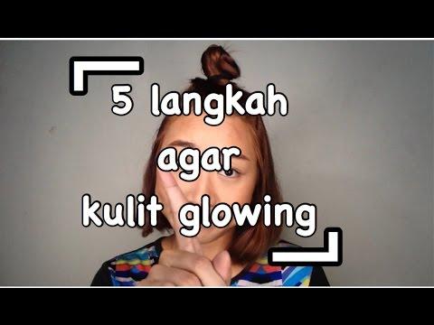 5 langkah agar kulit glowing
