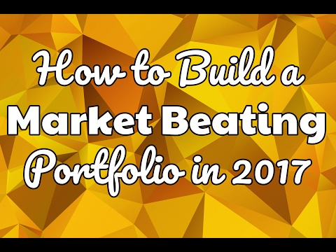 How to Build a Market Beating Portfolio in 2017